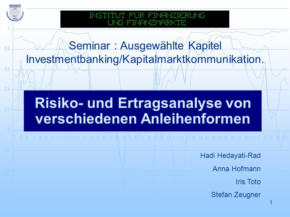 1 Seminar : Ausgewählte Kapitel Investmentbanking/Kapitalmarktkommunikation. Risiko- und Ertragsanalyse von verschiedenen Anleihenformen Hadi Hedayati