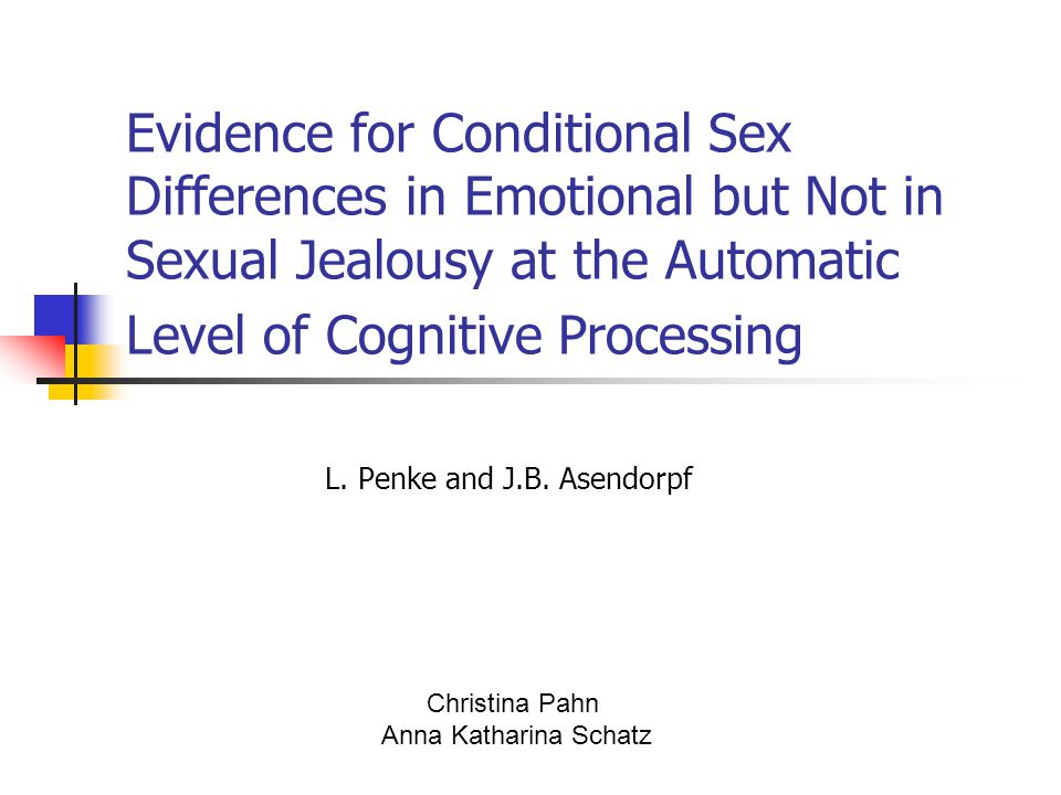 Evidence for Conditional Sex Differences in Emotional but Not in Sexual Jealousy at the Automatic Level of Cognitive Processing L.