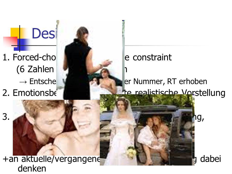 Design 1. Forced-choice unter cognitive constraint (6 Zahlen merken), spontan → Entscheidung, Korrektheit der Nummer, RT erhoben 2. Emotionsbeurteilun