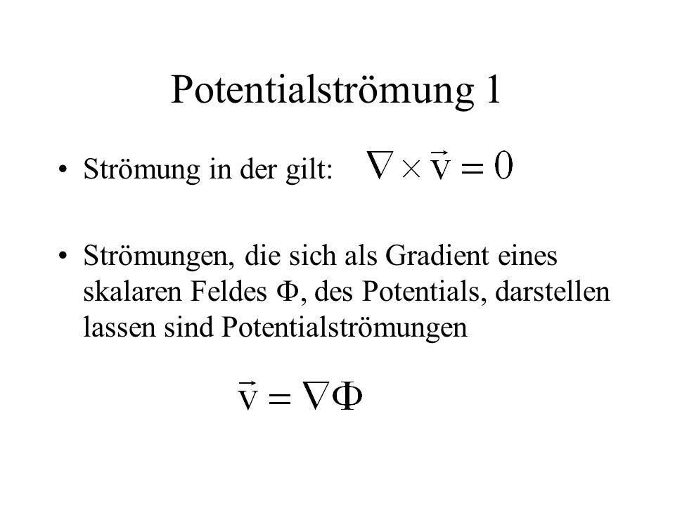 Potentialströmung 1 Strömung in der gilt: Strömungen, die sich als Gradient eines skalaren Feldes , des Potentials, darstellen lassen sind Potentials