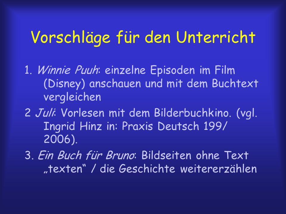 Vorschläge für den Unterricht 1. Winnie Puuh: einzelne Episoden im Film (Disney) anschauen und mit dem Buchtext vergleichen 2 Juli: Vorlesen mit dem B