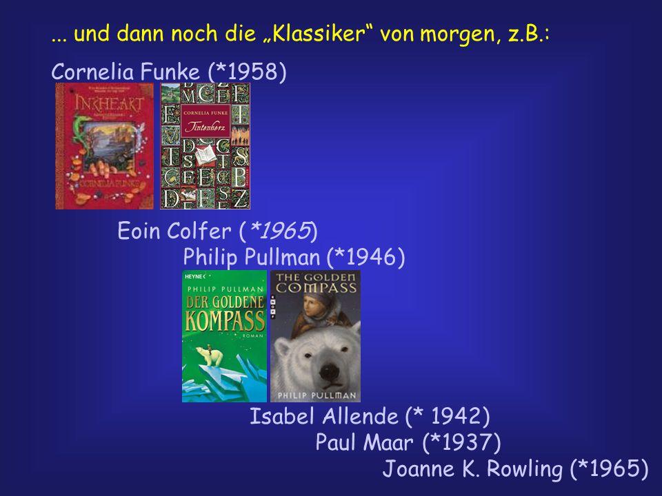 """... und dann noch die """"Klassiker"""" von morgen, z.B.: Cornelia Funke (*1958) Eoin Colfer (*1965) Philip Pullman (*1946) Isabel Allende (* 1942) Paul Maa"""