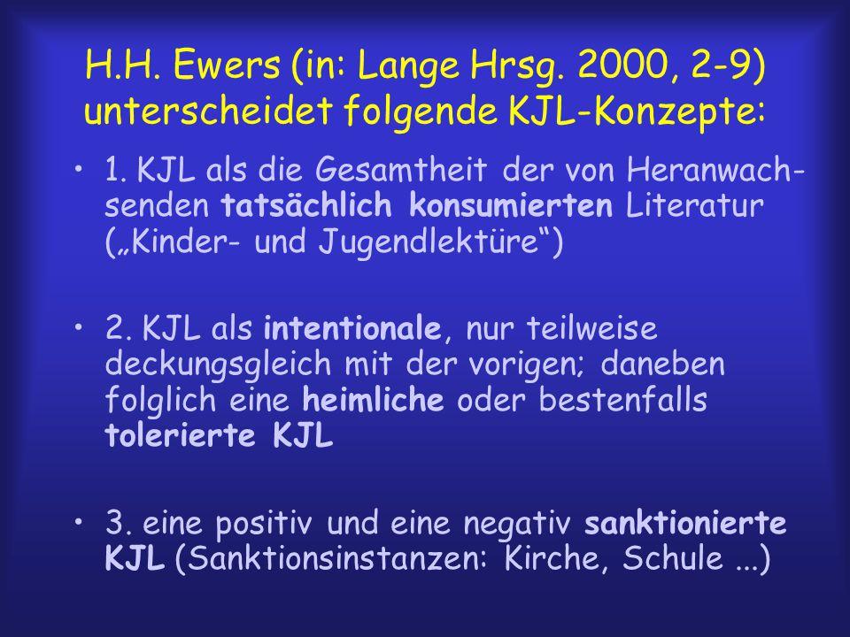 H.H. Ewers (in: Lange Hrsg. 2000, 2-9) unterscheidet folgende KJL-Konzepte: 1. KJL als die Gesamtheit der von Heranwach- senden tatsächlich konsumiert