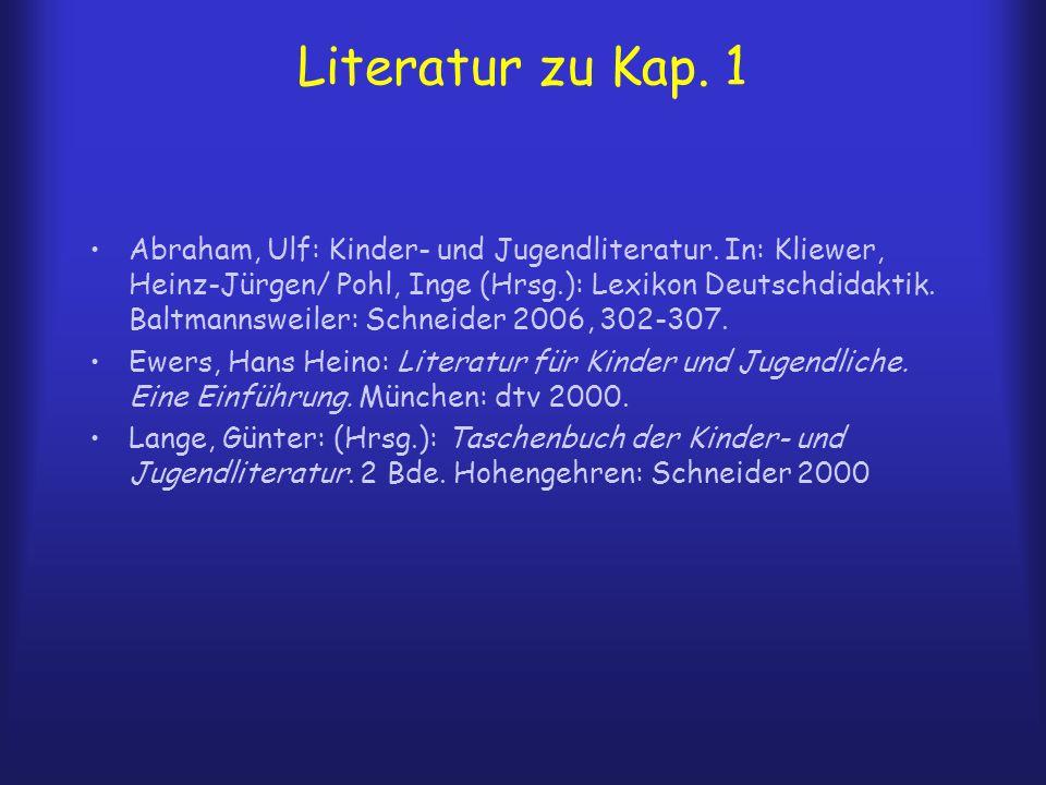 Literatur zu Kap. 1 Abraham, Ulf: Kinder- und Jugendliteratur. In: Kliewer, Heinz-Jürgen/ Pohl, Inge (Hrsg.): Lexikon Deutschdidaktik. Baltmannsweiler