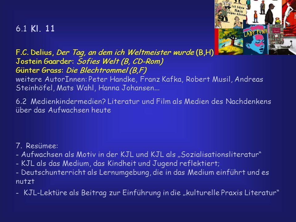 6.1 Kl. 11 F.C. Delius, Der Tag, an dem ich Weltmeister wurde (B,H) Jostein Gaarder: Sofies Welt (B, CD-Rom) Günter Grass: Die Blechtrommel (B,F) weit
