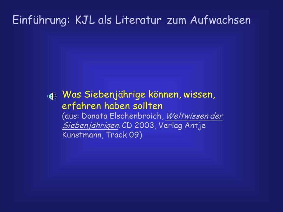 Einführung: KJL als Literatur zum Aufwachsen Was Siebenjährige können, wissen, erfahren haben sollten (aus: Donata Elschenbroich, Weltwissen der Siebe
