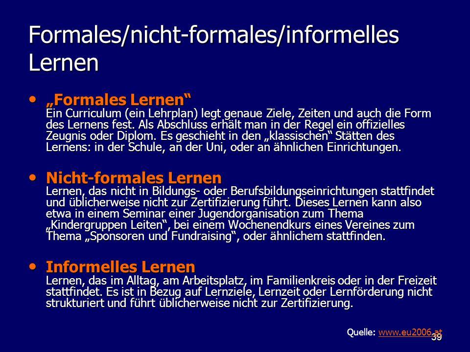"""39 Formales/nicht-formales/informelles Lernen """"Formales Lernen"""" Ein Curriculum (ein Lehrplan) legt genaue Ziele, Zeiten und auch die Form des Lernens"""