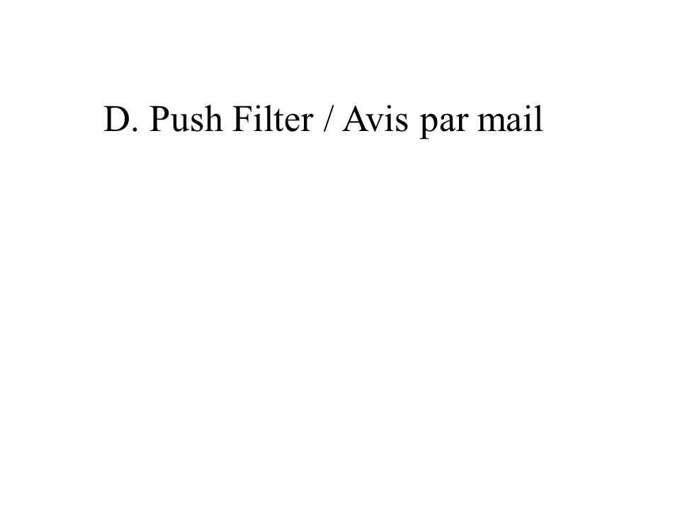 D. Push Filter / Avis par mail