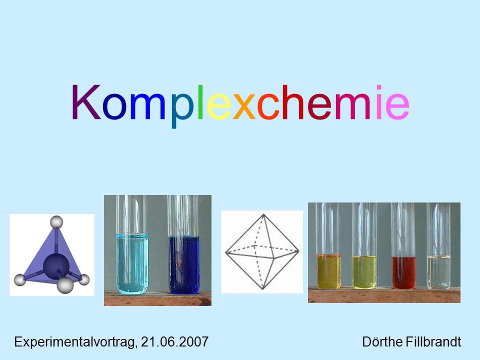 KomplexchemieKomplexchemie Experimentalvortrag, 21.06.2007Dörthe Fillbrandt