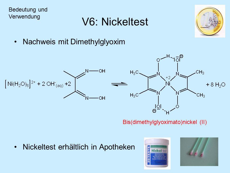 V6: Nickeltest Nachweis mit Dimethylglyoxim Nickeltest erhältlich in Apotheken Bedeutung und Verwendung Bis(dimethylglyoximato)nickel (II)