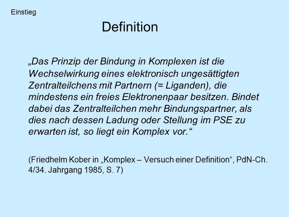 """Definition """"Das Prinzip der Bindung in Komplexen ist die Wechselwirkung eines elektronisch ungesättigten Zentralteilchens mit Partnern (= Liganden), die mindestens ein freies Elektronenpaar besitzen."""