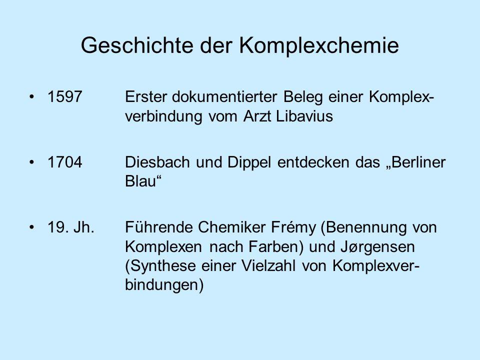 """Geschichte der Komplexchemie 1597 Erster dokumentierter Beleg einer Komplex- verbindung vom Arzt Libavius 1704 Diesbach und Dippel entdecken das """"Berliner Blau 19."""
