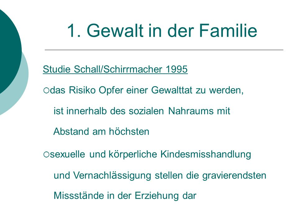 1. Gewalt in der Familie Studie Schall/Schirrmacher 1995  das Risiko Opfer einer Gewalttat zu werden, ist innerhalb des sozialen Nahraums mit Abstand