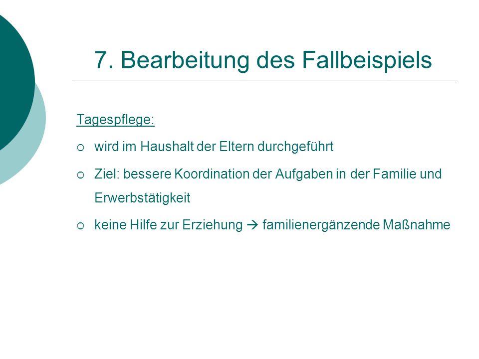 7. Bearbeitung des Fallbeispiels Tagespflege:  wird im Haushalt der Eltern durchgeführt  Ziel: bessere Koordination der Aufgaben in der Familie und