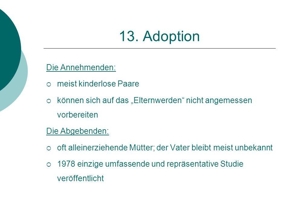 """13. Adoption Die Annehmenden:  meist kinderlose Paare  können sich auf das """"Elternwerden"""" nicht angemessen vorbereiten Die Abgebenden:  oft alleine"""