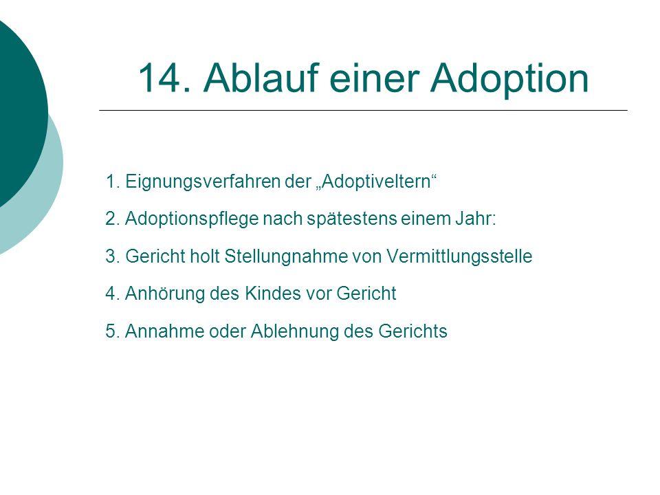 """14. Ablauf einer Adoption 1. Eignungsverfahren der """"Adoptiveltern"""" 2. Adoptionspflege nach spätestens einem Jahr: 3. Gericht holt Stellungnahme von Ve"""