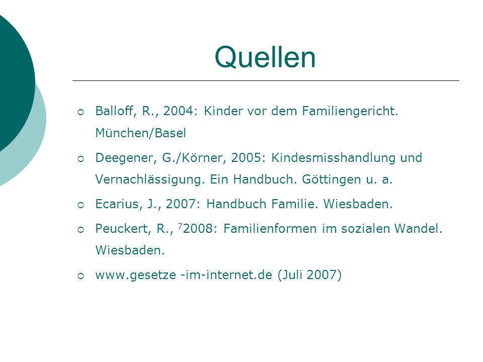 Quellen  Balloff, R., 2004: Kinder vor dem Familiengericht. München/Basel  Deegener, G./Körner, 2005: Kindesmisshandlung und Vernachlässigung. Ein H