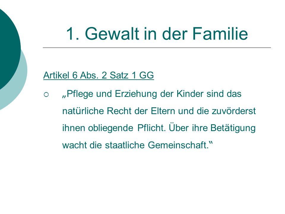 """1. Gewalt in der Familie Artikel 6 Abs. 2 Satz 1 GG  """" Pflege und Erziehung der Kinder sind das nat ü rliche Recht der Eltern und die zuv ö rderst ih"""