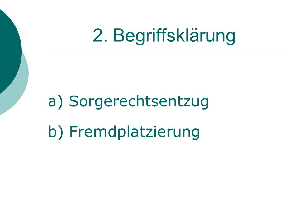 2. Begriffsklärung a) Sorgerechtsentzug b) Fremdplatzierung