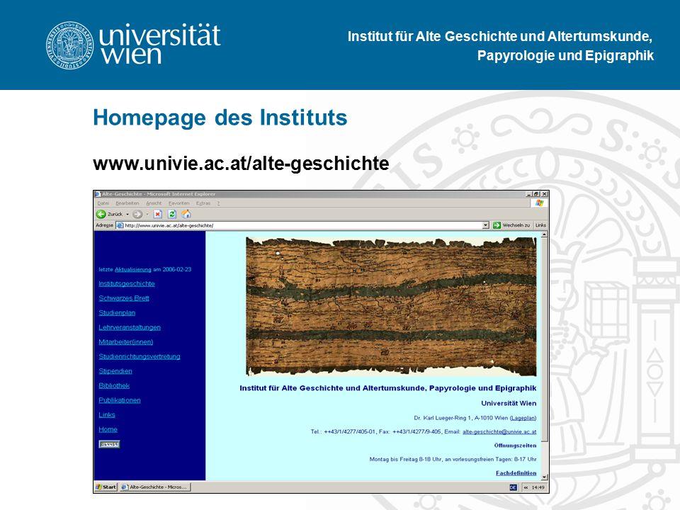 www.univie.ac.at/alte-geschichte Institut für Alte Geschichte und Altertumskunde, Papyrologie und Epigraphik Homepage des Instituts