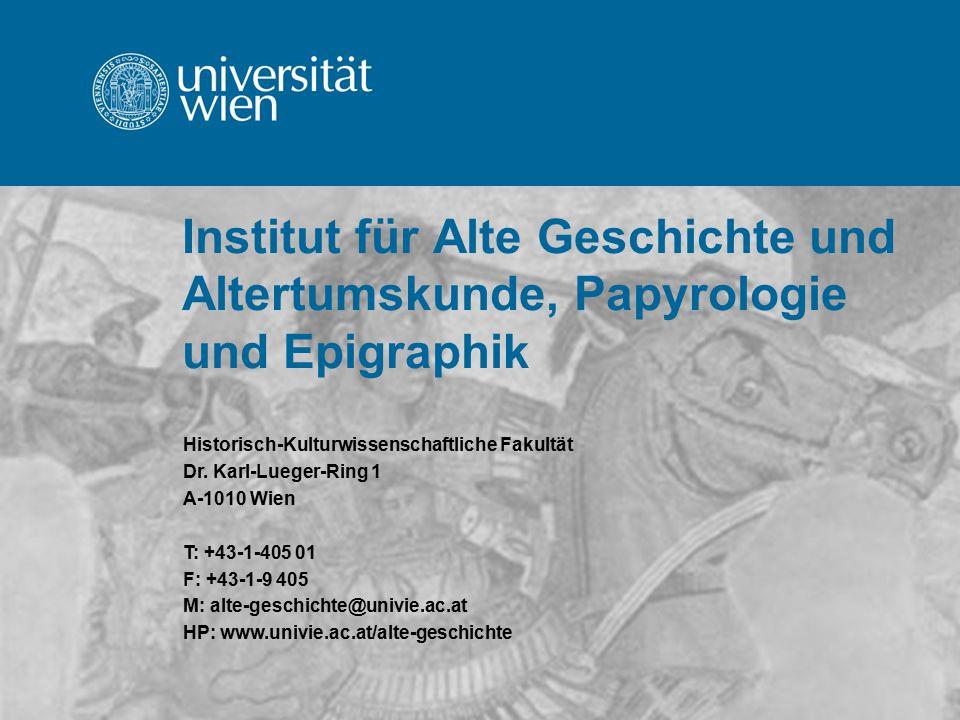 Institut für Alte Geschichte und Altertumskunde, Papyrologie und Epigraphik Historisch-Kulturwissenschaftliche Fakultät Dr.