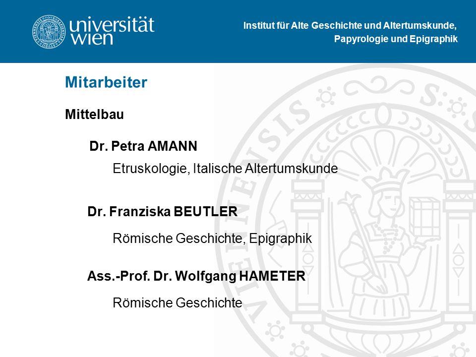 Mittelbau Dr. Petra AMANN Etruskologie, Italische Altertumskunde Dr.