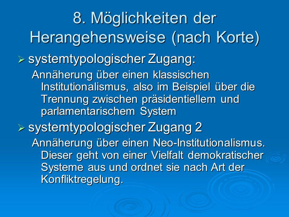 8. Möglichkeiten der Herangehensweise (nach Korte)  systemtypologischer Zugang: Annäherung über einen klassischen Institutionalismus, also im Beispie