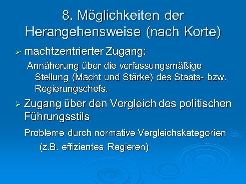 8. Möglichkeiten der Herangehensweise (nach Korte)  machtzentrierter Zugang: Annäherung über die verfassungsmäßige Stellung (Macht und Stärke) des St