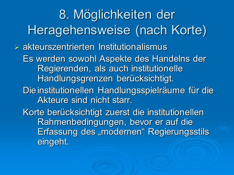 8. Möglichkeiten der Heragehensweise (nach Korte)  akteurszentrierten Institutionalismus Es werden sowohl Aspekte des Handelns der Regierenden, als a