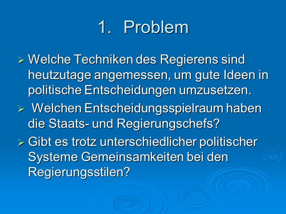 1.Problem  Welche Techniken des Regierens sind heutzutage angemessen, um gute Ideen in politische Entscheidungen umzusetzen.