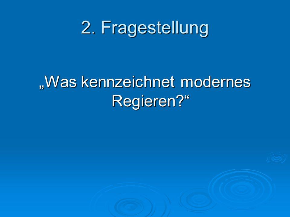 """2. Fragestellung """"Was kennzeichnet modernes Regieren"""