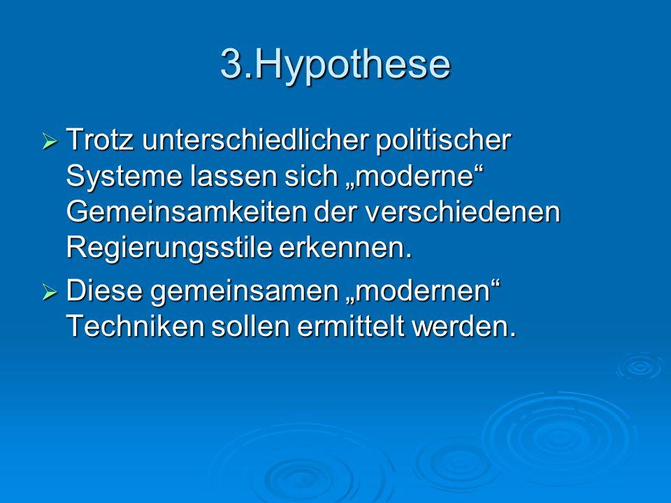 """3.Hypothese  Trotz unterschiedlicher politischer Systeme lassen sich """"moderne Gemeinsamkeiten der verschiedenen Regierungsstile erkennen."""