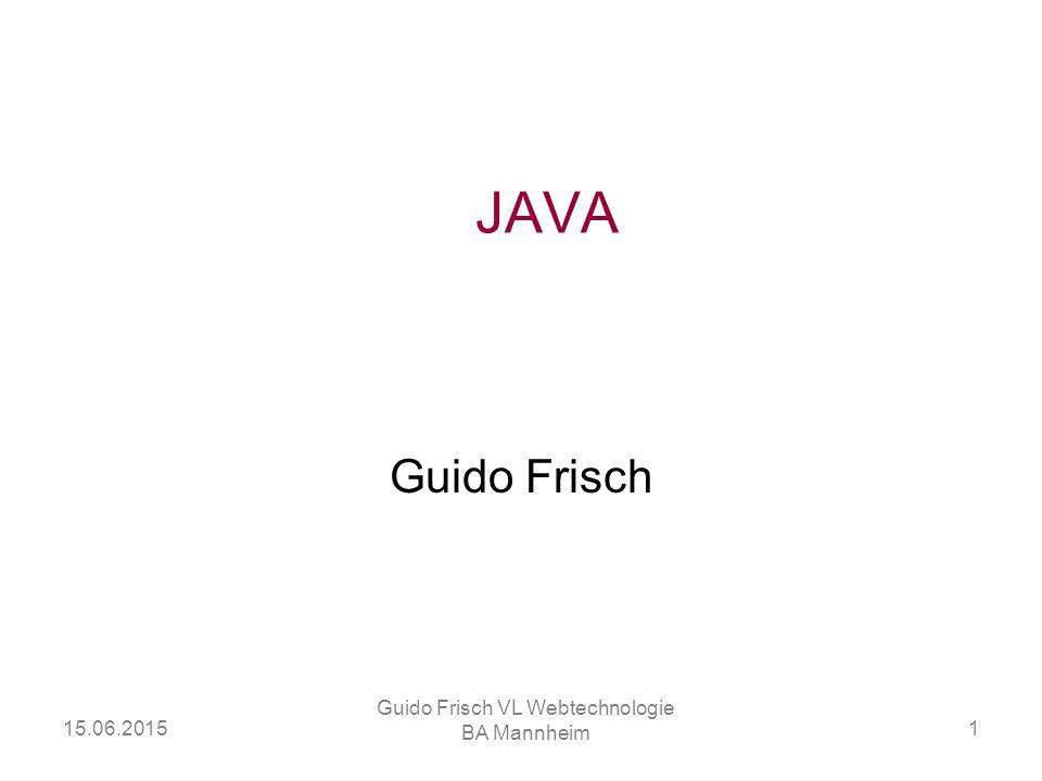 15.06.2015 Guido Frisch VL Webtechnologie BA Mannheim 1 JAVA Guido Frisch