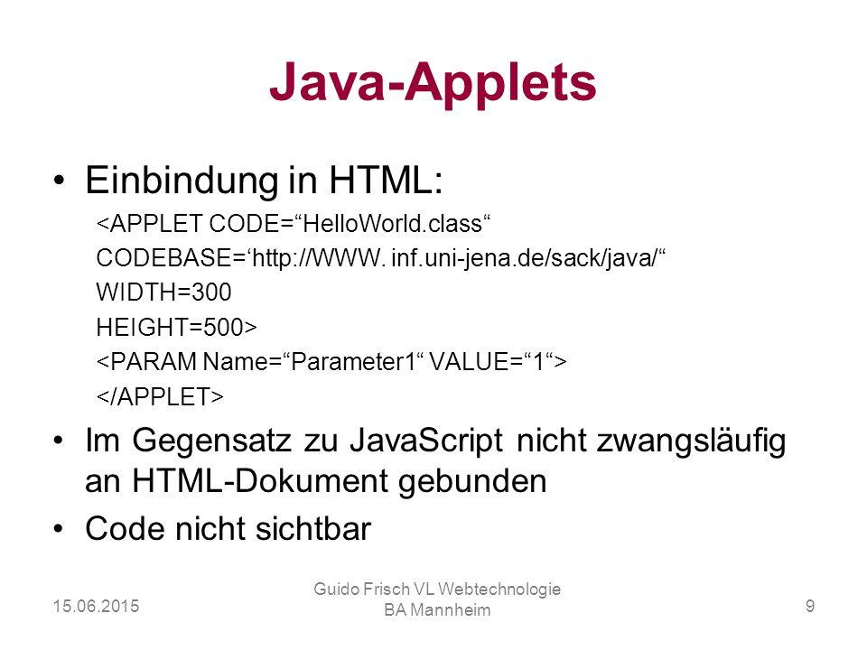 """15.06.2015 Guido Frisch VL Webtechnologie BA Mannheim 9 Java-Applets Einbindung in HTML: <APPLET CODE=""""HelloWorld.class"""" CODEBASE='http://WWW. inf.uni"""