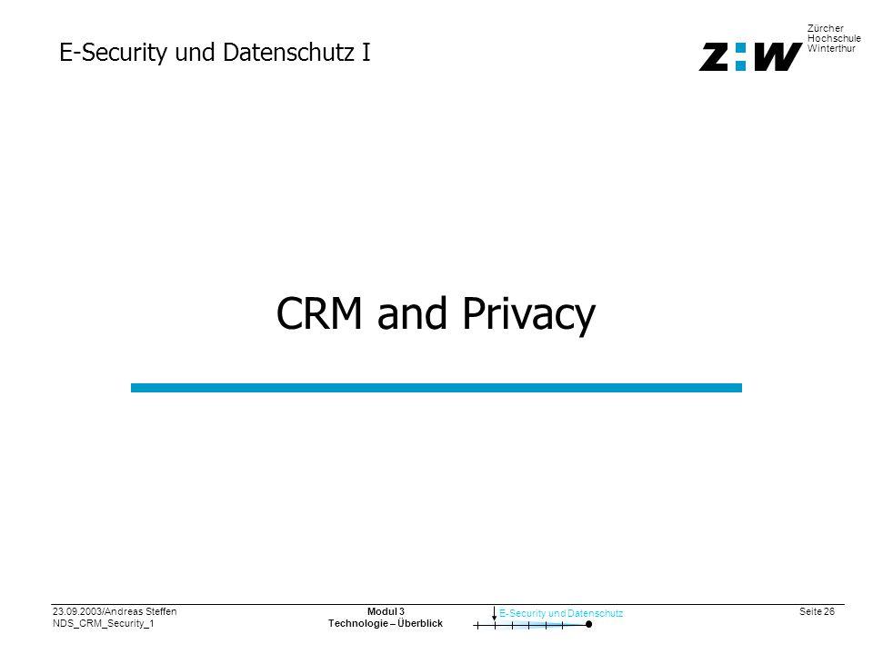 23.09.2003/Andreas Steffen NDS_CRM_Security_1 Seite 26 E-Security und Datenschutz Zürcher Hochschule Winterthur Modul 3 Technologie – Überblick E-Security und Datenschutz I CRM and Privacy
