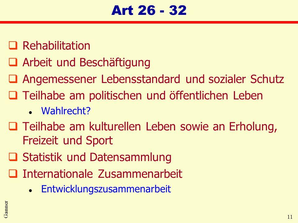 11 Ganner Art 26 - 32 qRehabilitation qArbeit und Beschäftigung qAngemessener Lebensstandard und sozialer Schutz qTeilhabe am politischen und öffentli