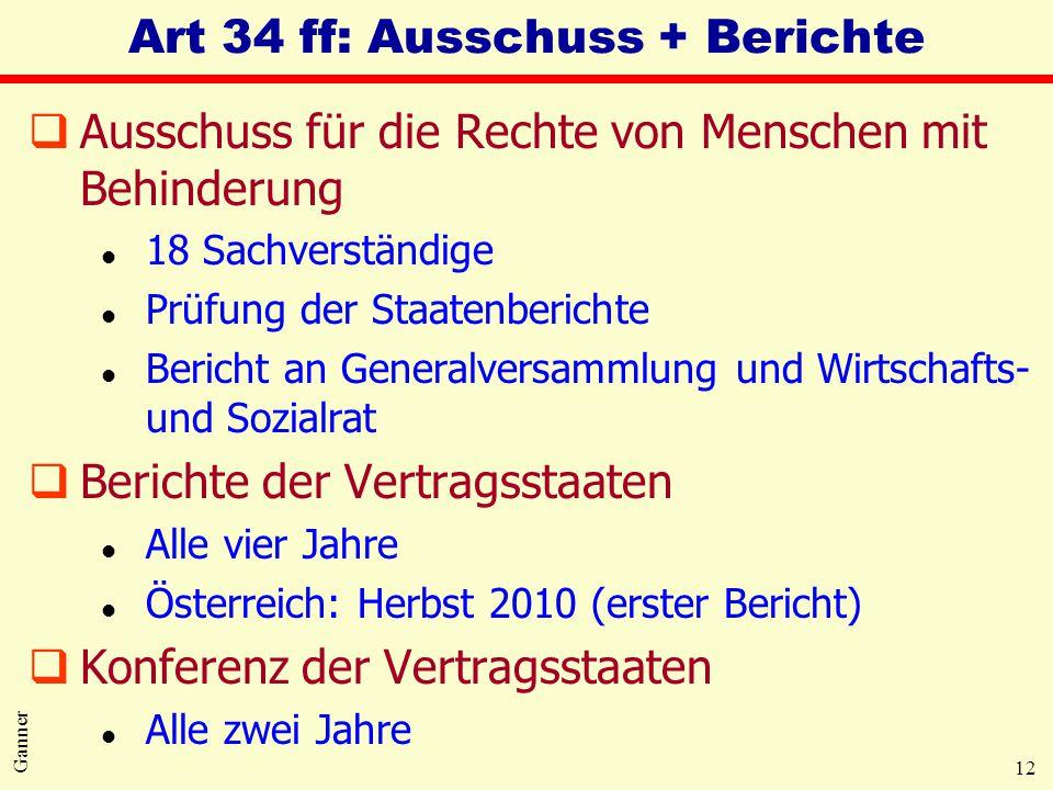 12 Ganner Art 34 ff: Ausschuss + Berichte qAusschuss für die Rechte von Menschen mit Behinderung l 18 Sachverständige l Prüfung der Staatenberichte l