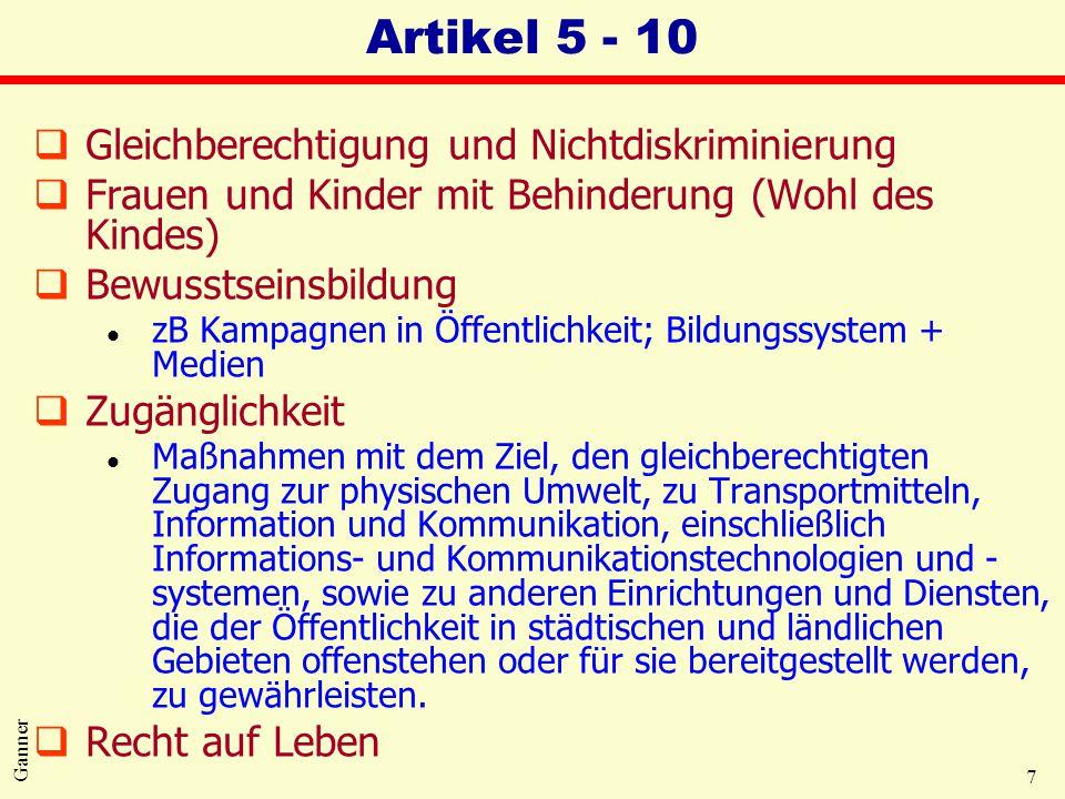7 Ganner Artikel 5 - 10 qGleichberechtigung und Nichtdiskriminierung qFrauen und Kinder mit Behinderung (Wohl des Kindes) qBewusstseinsbildung l zB Ka