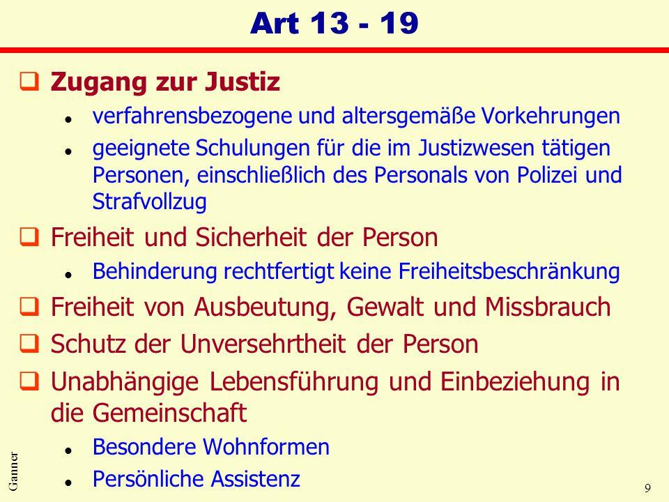 9 Ganner Art 13 - 19 qZugang zur Justiz l verfahrensbezogene und altersgemäße Vorkehrungen l geeignete Schulungen für die im Justizwesen tätigen Perso