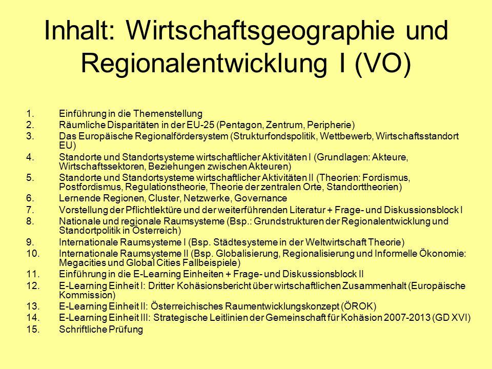 Inhalt: Wirtschaftsgeographie und Regionalentwicklung I (VO) 1.Einführung in die Themenstellung 2.Räumliche Disparitäten in der EU-25 (Pentagon, Zentr