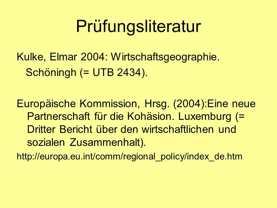 Prüfungsliteratur Kulke, Elmar 2004: Wirtschaftsgeographie. Schöningh (= UTB 2434). Europäische Kommission, Hrsg. (2004):Eine neue Partnerschaft für d
