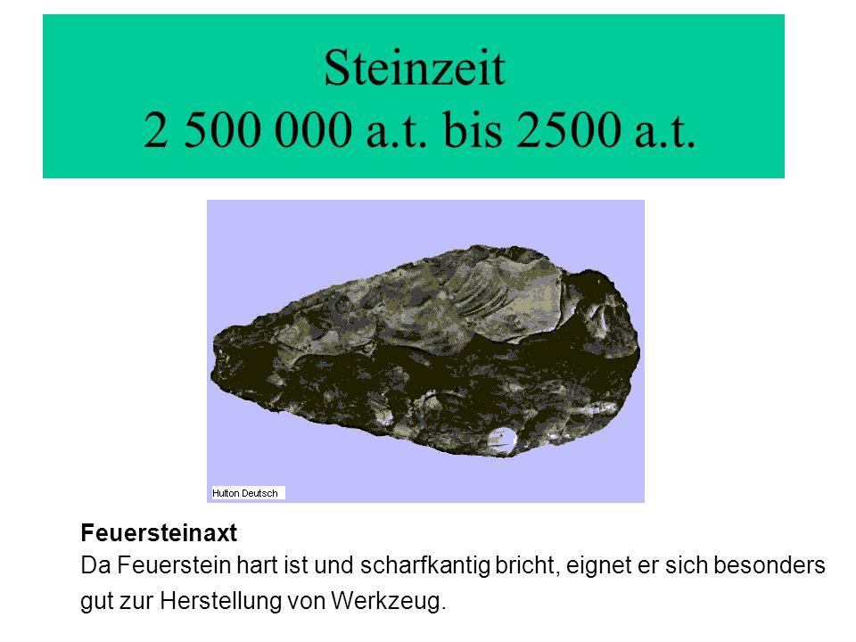 Steinzeit 2 500 000 a.t. bis 2500 a.t.