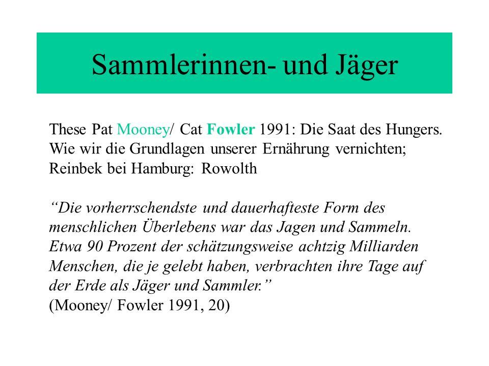 Sammlerinnen- und Jäger These Pat Mooney/ Cat Fowler 1991: Die Saat des Hungers.