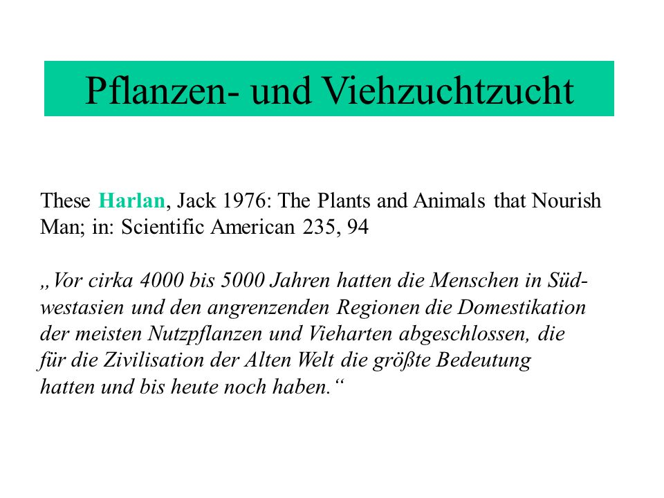"These Harlan, Jack 1976: The Plants and Animals that Nourish Man; in: Scientific American 235, 94 ""Vor cirka 4000 bis 5000 Jahren hatten die Menschen"