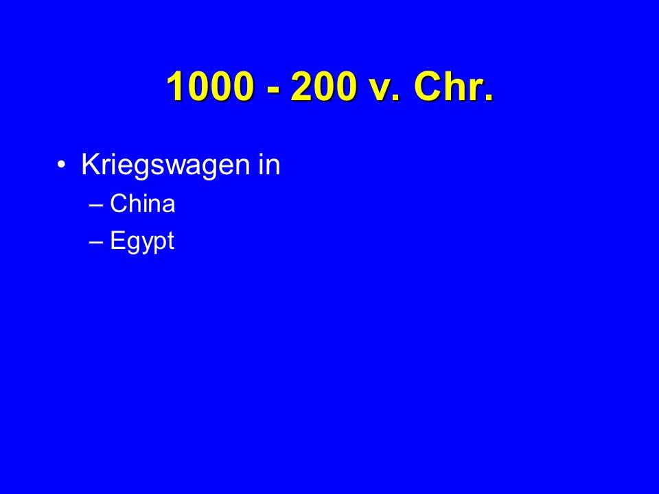 1000 - 200 v. Chr. Kriegswagen in –China –Egypt