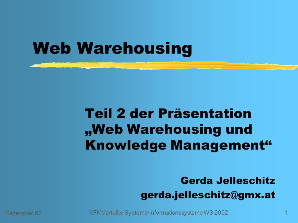 Dezember, 02KFK Verteilte Systeme/Informationssysteme WS 2002 2 Überblick 1.web-based query and reporting 2.web-OLAP 3.web-based statistical analysis and data mining 4.web-based graphical information systems 5.text information management systems 6.search engines and facilities 7.text mining systems 8.multimedia information management systems