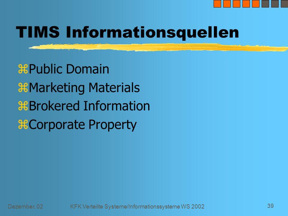 Dezember, 02KFK Verteilte Systeme/Informationssysteme WS 2002 39 TIMS Informationsquellen zPublic Domain zMarketing Materials zBrokered Information zCorporate Property