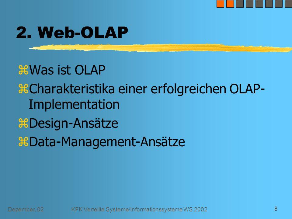 Dezember, 02KFK Verteilte Systeme/Informationssysteme WS 2002 9 Was ist OLAP z OnLine Analytical Processing  Daten werden aus einer Datenbank ermittelt und übersichtlich dargestellt z Base Reports  vordefiniertes Layout haben yStyles (zB straight, sparse/nested, stacked/nested).