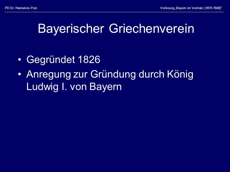 """PD Dr. Hannelore PutzVorlesung """"Bayern im Vormärz (1815-1848)"""" Bayerischer Griechenverein Gegründet 1826 Anregung zur Gründung durch König Ludwig I. v"""