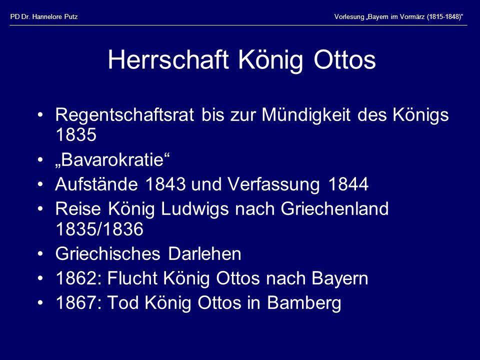 """PD Dr. Hannelore PutzVorlesung """"Bayern im Vormärz (1815-1848)"""" Herrschaft König Ottos Regentschaftsrat bis zur Mündigkeit des Königs 1835 """"Bavarokrati"""